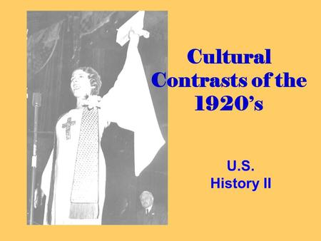 Cultural Contrasts of the 1920's U.S. History II.