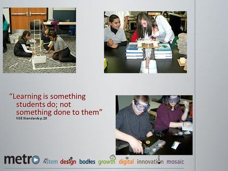 """Learning is something students do; not something done to them"" NSE Standards p.20."