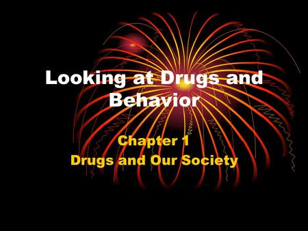 Looking at Drugs and Behavior Chapter 1 Drugs and Our Society.