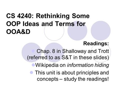 CS 4240: Rethinking Some OOP Ideas and Terms for OOA&D Readings: Chap. 8 in Shalloway and Trott (referred to as S&T in these slides) Wikipedia on information.