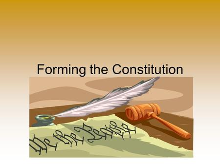 Forming the Constitution. Civics and Economics Goals 1.05 Identify the major domestic problems of the nation under the Articles of Confederation and assess.