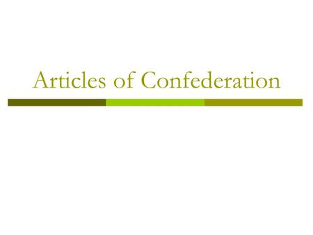 Articles of Confederation. First constitution of the U.S.  Central government  Separate from state constitutions  Set laws for entire country.