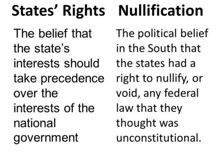 States' Rights The belief that the state's interests should take precedence over the interests of the national government Nullification The political belief.