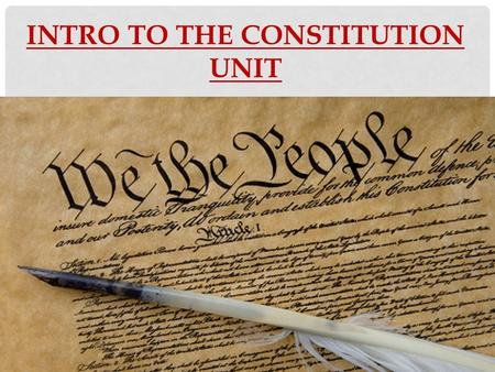 INTRO TO THE CONSTITUTION UNIT. THIS UNIT WILL BE BROKEN UP INTO 2 PARTS Part 1 The history leading up to the Constitution State Constitutions Articles.