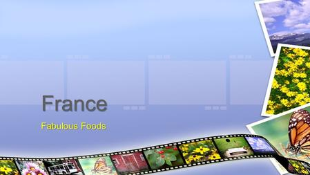 Fabulous Foods France. ◦ In France, food is more than satisfying your appetite – it's more like a religion. ◦ To French people, meal times are a way of.