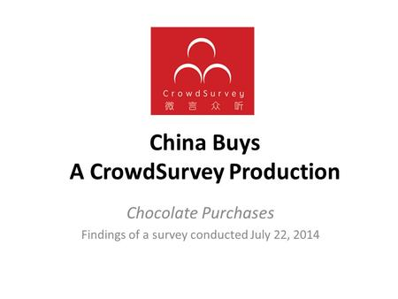 China Buys A CrowdSurvey Production Chocolate Purchases Findings of a survey conducted July 22, 2014.
