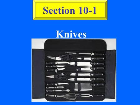 Knives Section 10-1 ©2002 Glencoe/McGraw-Hill, Culinary Essentials Knife Construction (See Fig. 10-1 on page 232.) Blade Tang Handle Rivet Bolster.