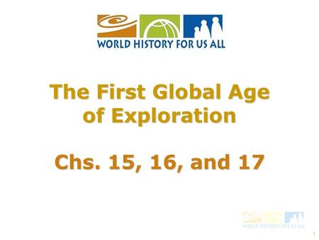 1 The First Global Age of Exploration Chs. 15, 16, and 17.