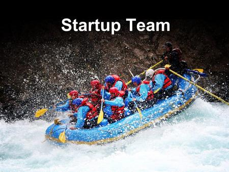 Startup Team. Six Dream Dynamics 1.Your mission? 2.Your core values? 3.Your vision? 4.Prayer Team? 5.Funding Team? 6.Startup Team?