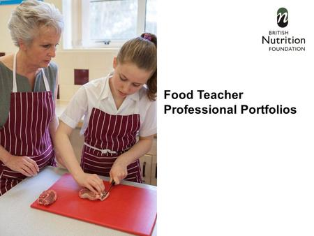 Food Teacher Professional Portfolios. Hello New exciting 3-year project Brought to you by BNF, with the Food Teachers Centre Supported by the All Saints.