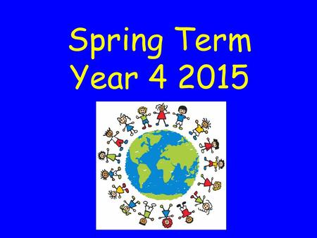 Spring Term Year 4 2015. Reading records – in on Monday Swimming (Tuesday) PE – warm kit (Wednesday) Homework and spellings – out on Friday, in on Wednesday.