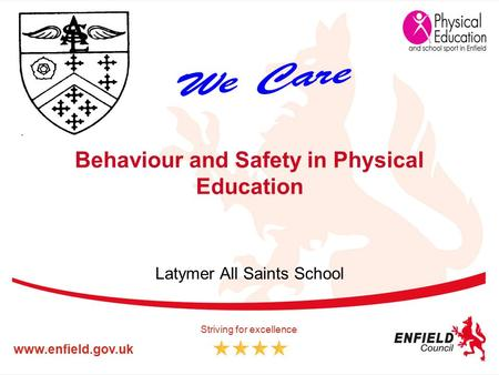 Www.enfield.gov.uk Striving for excellence Behaviour and Safety in Physical Education Latymer All Saints School.