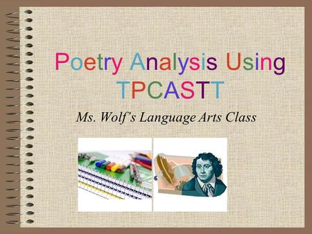 Poetry Analysis UsingTPCASTTPoetry Analysis UsingTPCASTT Ms. Wolf's Language Arts Class.