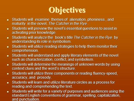 Objectives Students will examine themes of alienation, phoniness, and maturity in the novel, The Catcher in the Rye. Students will examine themes of alienation,