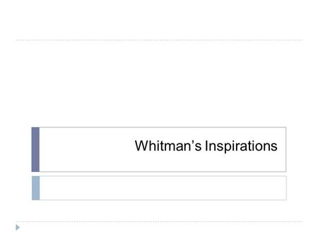 Whitman's Inspirations. Before Bell: You have a vocab Unit 4 quiz today!