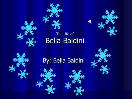 The Life of Bella Baldini By: Bella Baldini Interesting Facts About Me Some interesting facts about me is that I….. am student council am a good friend.