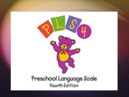 Preschool Language Scale 4 th Edition Year published: 2002 Type of test: Norm-referenced.