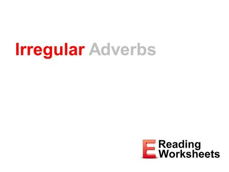 Irregular Adverbs. Adverbs Describe or modify verbs, adjectives, and other adverbs, and they usually end in -ly Example: The ball goes exactly where Diego.