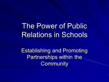 The Power of Public Relations in Schools Establishing and Promoting Partnerships within the Community.