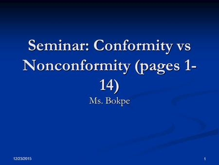 12/23/2015 1 Seminar: Conformity vs Nonconformity (pages 1- 14) Ms. Bokpe.