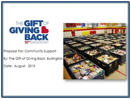 Proposal For: Community Support By: The Gift of Giving Back, Burlington Date: August, 2015.