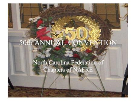 ANNUAL 50th ANNUAL CONVENTION North Carolina Federation of Chapters of NAFRE.