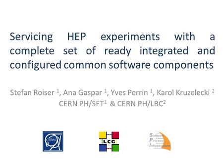 Servicing HEP experiments with a complete set of ready integrated and configured common software components Stefan Roiser 1, Ana Gaspar 1, Yves Perrin.