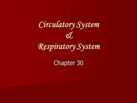 Circulatory System & Respiratory System Chapter 30.