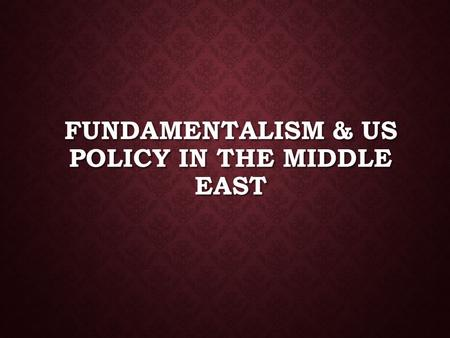 FUNDAMENTALISM & US POLICY IN THE MIDDLE EAST. WARM UP Identify current or historic examples of US involvement (activity) in Middle Eastern issues or.