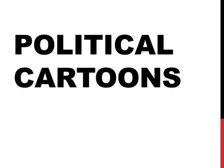 POLITICAL CARTOONS. WHAT ARE POLITICAL CARTOONS? Political (sometimes called editorial) cartoons are primarily expressions of opinion the illustrator.