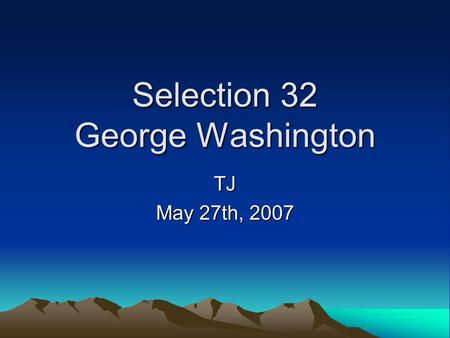 Selection 32 George Washington TJ May 27th, 2007.