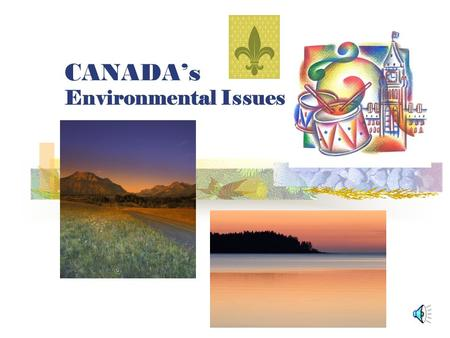 CANADA's Environmental Issues Environmental Issues Acid Rain Pollution of Great Lakes Extraction and use of Natural resources on Canadian Shield Timber.