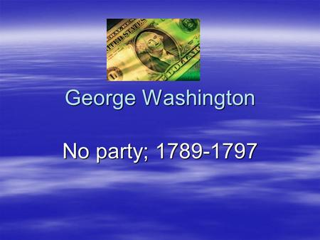George Washington No party; 1789-1797. Hamilton's Tariff Program, 1791  Ham. wanted to strengthen the u.s economy. In order to promote u.s. manufacturing,