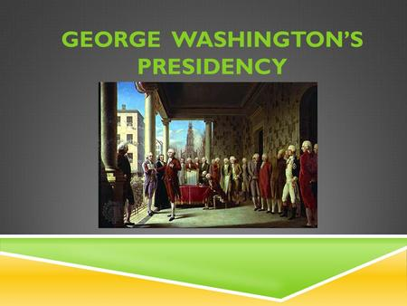 GEORGE WASHINGTON'S PRESIDENCY. Topic/Objective: Precedents & tensions of Washington's presidency Essential Question: What precedents and challenges occurred.