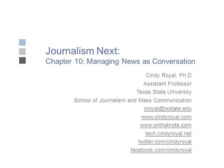 Journalism Next: Chapter 10: Managing News as Conversation Cindy Royal, Ph.D Assistant Professor Texas State University School of Journalism and Mass Communication.