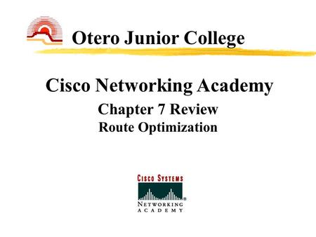 Cisco Networking Academy Chapter 7 Review Route Optimization Otero Junior College.