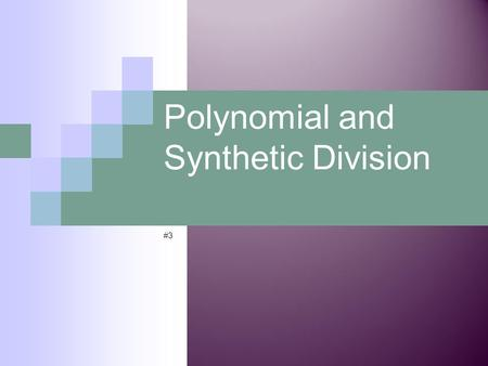 Polynomial and Synthetic Division #3. Common Core objectives: * Students will be able to use long division to divide polynomials by other polynomials.