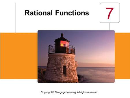 Copyright © Cengage Learning. All rights reserved. 7 Rational Functions.
