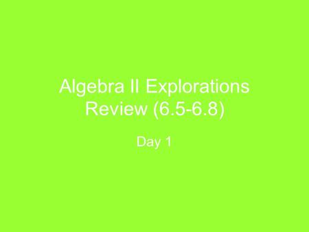 Algebra II Explorations Review (6.5-6.8) Day 1. 1. Divide using LONG Division. Show all work. Answer:
