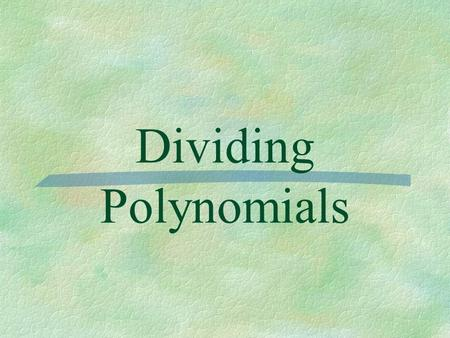 Dividing Polynomials. Simple Division - dividing a polynomial by a monomial.