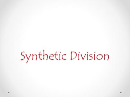 Synthetic Division. Review: What is a polynomial? How do we know the degree of the polynomial?