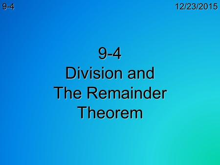 12/23/20159-4 9-4 Division and The Remainder Theorem.