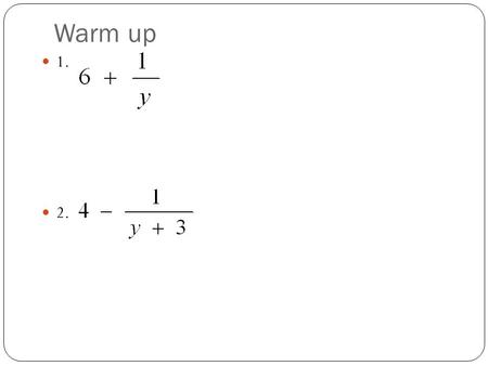 Warm up 1. 2.. Objective: To divide polynomials Lesson 6-7 Polynomial Long Division.