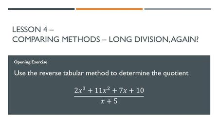 LESSON 4 – COMPARING METHODS – LONG DIVISION, AGAIN? Opening Exercise.