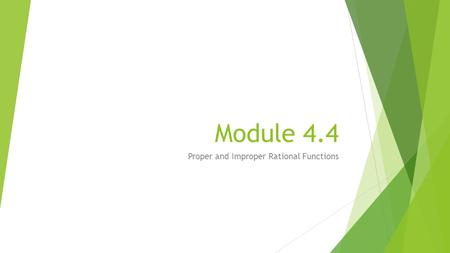 Module 4.4 Proper and Improper Rational Functions.