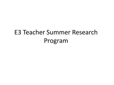E3 Teacher Summer Research Program. Willie L. Smith - IPC, Physics Tidehaven ISD Tidehaven High School.