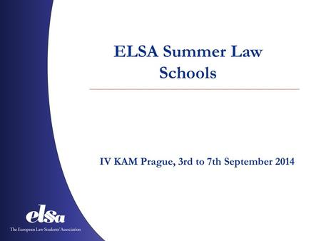 ELSA Summer Law Schools IV KAM Prague, 3rd to 7th September 2014.
