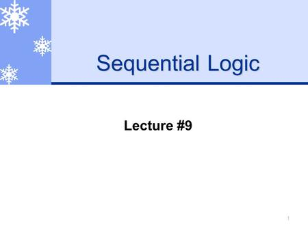 1 Sequential Logic Lecture #9. Sequential Logic 2 강의순서  FlipFlop  Active-high Clock & asynchronous Clear  Active-low Clock & asynchronous Clear  Active-high.