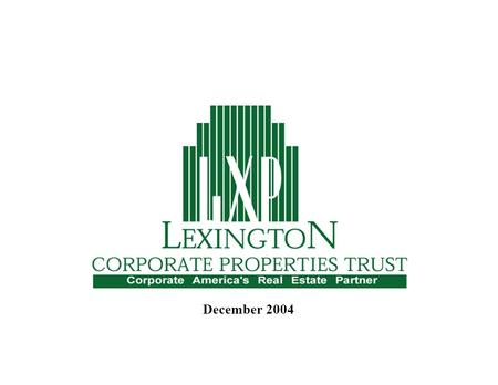 December 2004. 1 This presentation, together with other statements and information publicly disseminated by Lexington, contains certain forward-looking.