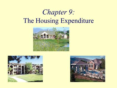 Chapter 9: The Housing Expenditure. Objectives Discuss the options available for rented and owned housing and whether renters or owners pay more for housing.